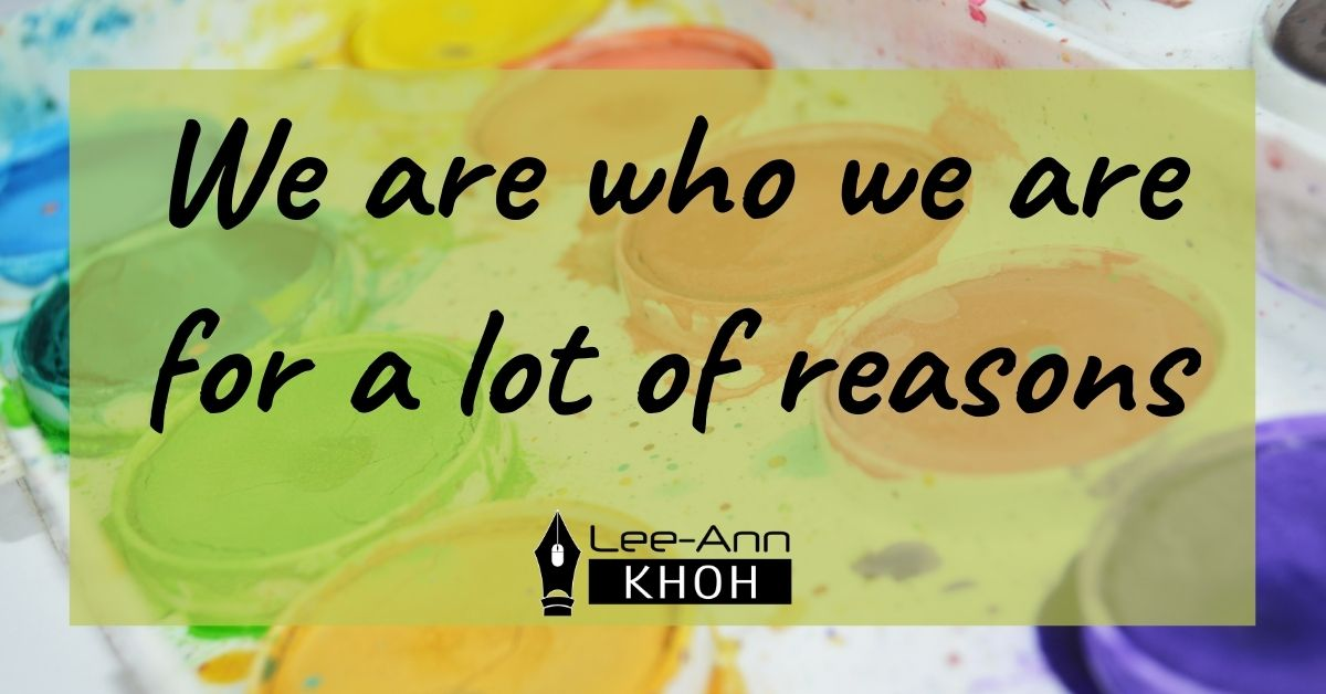 Text reads: We are who we are for a lot of reasons. Background contains a paint palette.