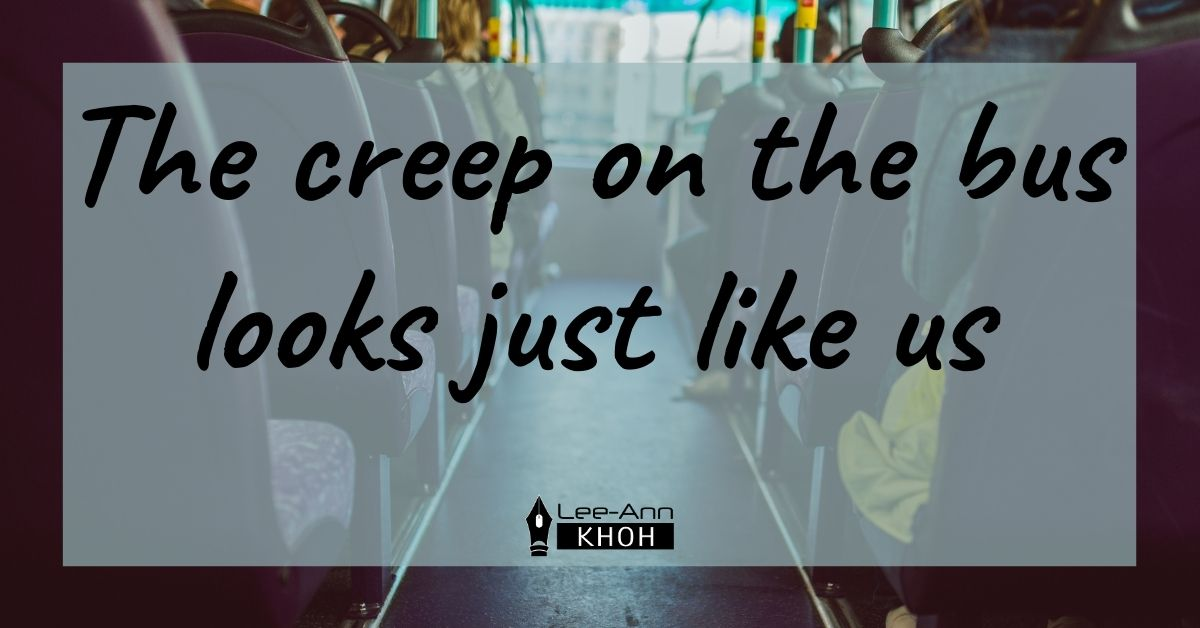 Text reads: The creep on the bus looks just like us. Background contains the interior of a bus.
